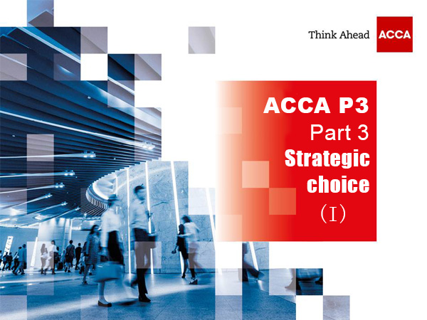 ACCA P3-Part 3-Strategic choice